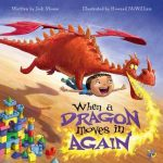 friendship, imagination, beach, dragons, family, dad, sister, mom, mischievous, new baby, behavior, imaginary friend, brother, time out,responsibility, fairness, when, a, dragon, moves, in, again